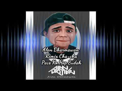 CHA CHA REMIX BY ALAN DARMAWAN ( PACE KO HOP SUDAH )