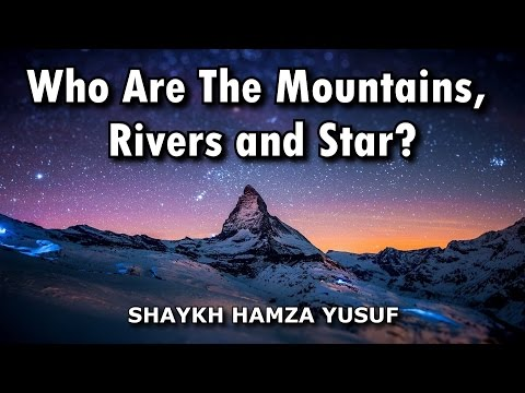 Shaykh Hamza Yusuf - Who Are The Mountains, Rivers and Star Mentioned In The Qur'an?