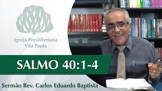 Salmo 40:1-4 | Pastor Carlos Eduardo Baptista