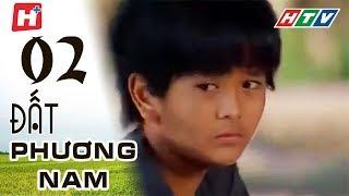 Đất Phương Nam - Tập 02 | Phim Tình Cảm Việt Nam Hay Nhất 2018