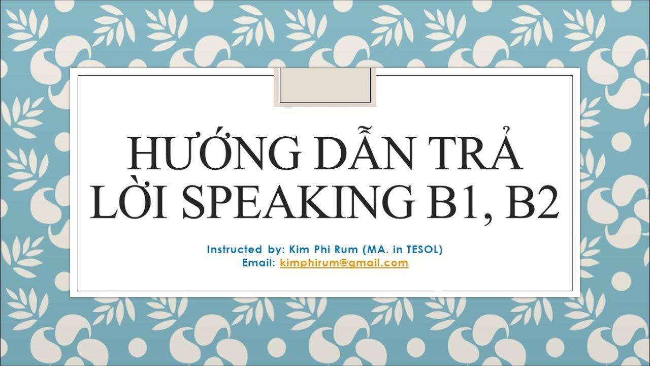 HUONG DAN SPEAKING B1 B2