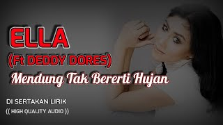 MENDUNG TAK BERERTI HUJAN - ELLA FT DEDDY DORES (HIGH QUALITY AUDIO) WITH LYRIC