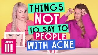 Things Not To Say To Someone With Acne