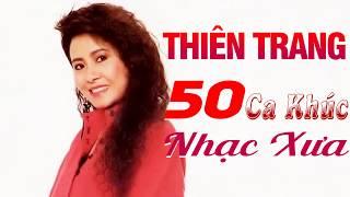 50 Ca Khúc THIÊN TRANG Để Đời - Nhạc Vàng Xưa Hay Nhất Của Thiên Trang