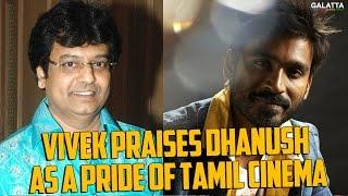Vivek Praises Dhanush as a Pride of Tamil Cinema