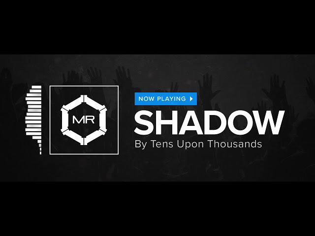 Tens Upon Thousands - Shadow [HD]