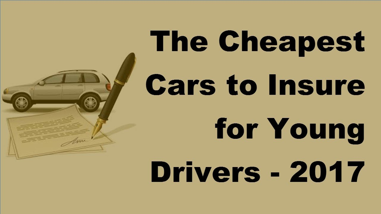The Cheapest Cars To Insure For Young Drivers 2017 Teenage Car Insurance Tips Youtube