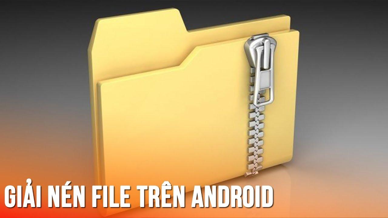 Hướng dẫn giải nén file RAR, ZIP trên điện thoại Android