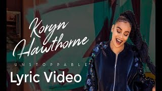 UNSTOPPABLE (Lyric  Video)  Koryn Hawthorne