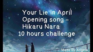 Shigatsu Wa kimi Uṡo Opening 1 Hikaru Nara - 10 hours challenge