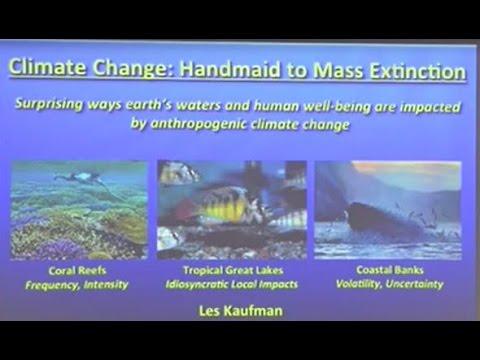 Climate Change: Handmaiden to Extinction: Dr Les Kaufman  (November 2015)