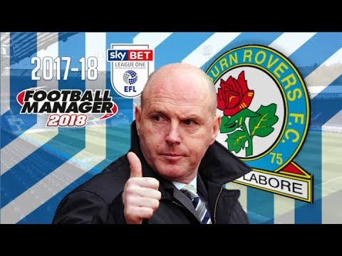 Steve Kean and Blackburn Rovers 2017-18 ** Football Manager 2018 Experiment **