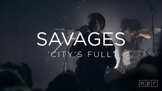 Savages: 'City's Full' | NPR MUSIC FRONT ROW
