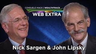 WealthTrack Extra -  Get to know John Lipsky & Nick Sargen