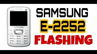 Samsung E-2252 DEAD | FLASHING (WITHOUT BOX) STEP BY STEP