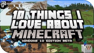 Top 10 Things I Love About Minecraft Windows 10 Edition (PythonGB)