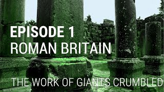 1. Roman Britain  - The Work of Giants Crumbled