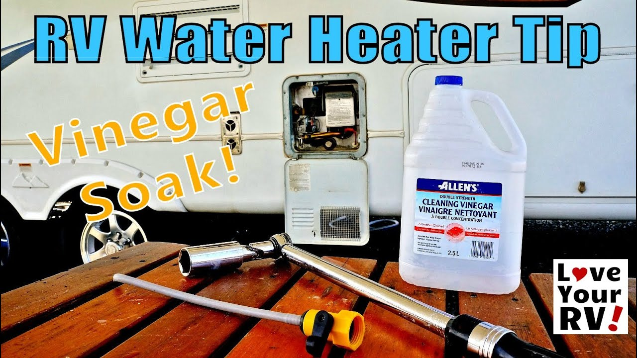 Rv Water Heater Cleaning Tip Give It A Vinegar Soak