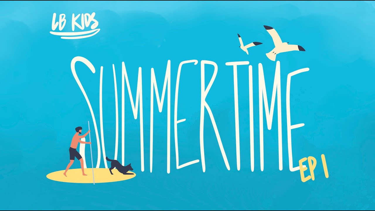 SUMMERTIME Episode 1 (Children's Sabbath School    II    July 11, 2020)
