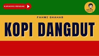 Download lagu KOPI DANGDUT - Fahmi Shahab (Karaoke Reggae Version) By Daehan Musik