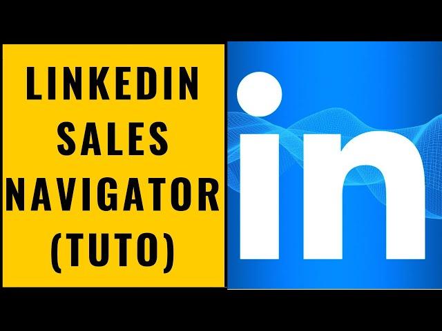 Linkedin Sales Navigator (Tutoriel Français)