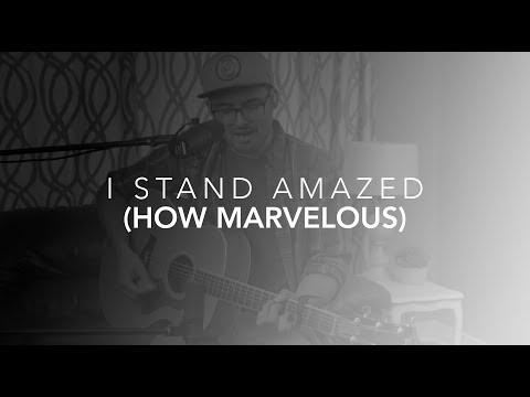 I Stand Amazed (How Marvelous)
