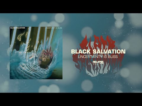 BLACK SALVATION - Uncertainty is Bliss [FULL ALBUM STREAM]