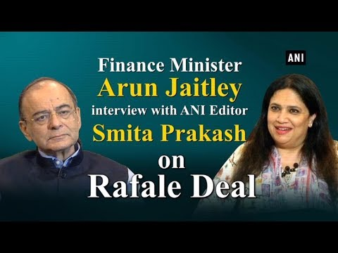 Finance Minister Arun Jaitley interview with ANI Editor Smita Prakash on Rafale Deal