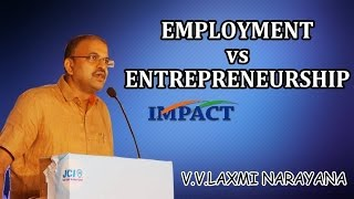 JD Laxminarayana IPS on Employment Vs Entrepreneurship  at IMPACT