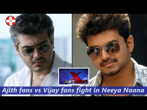 Ajith fans vs Vijay fans fight in Neeya...