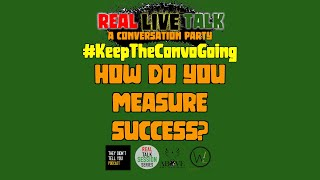 #KeepTheConvoGoing - How do you measure success? #KTCG