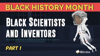 Black History Month – Black Scientists and Inventors Part 1 (Animated)