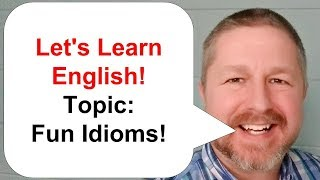 Let's Learn Some English Idioms Just for Fun!