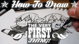 HOW TO DRAW - The Very First Thing.