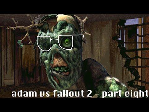 adam vs. fallout 2 (part eight)