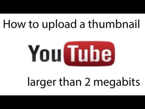 how to upload thubmnails larger than 2 mb on youtube