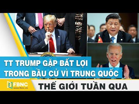 Tin thế giới nổi bật trong tuần | TT Trump gặp bất lợi trong bầu cử vì căng thẳng Mỹ - Trung | FBNC