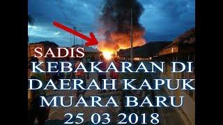 SADIS... Kebakaran Di Kapuk Muara Baru 25 03 2018