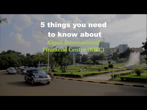 5 things you need to know about Kigali International Financial Centre