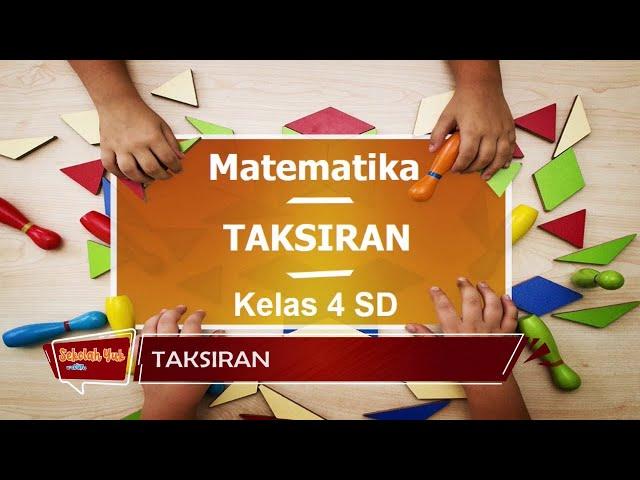 SD Kelas 4 - Matematika Taksiran (Eps 5 - Senin 21 September 2020)