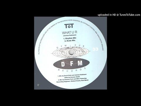ToT - What U R (Original Mix)