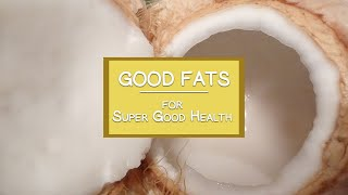 Good Fats To Eat for Super Good Health