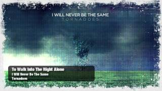 I Will Never Be The Same - To Walk Into The Night Alone