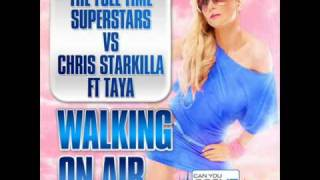 The Full Time Superstars vs. Chris Starkiller feat. Taya - Walking On Air (Markus Lunt Promo Edit)