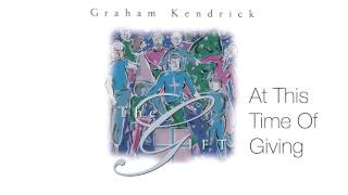 Graham Kendrick - At This Time Of Giving (From The Gift)