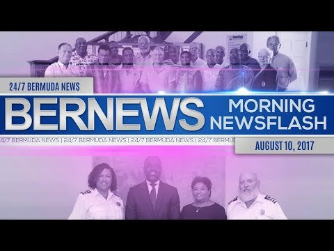 Bernews Morning Newsflash For Thursday August 10, 2017