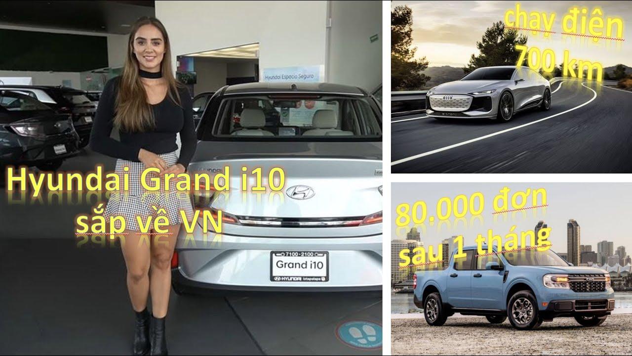 Xem trước Hyundai Grand i10 sắp về VN, Ford Maverick gặt 80 nghìn đơn sau 1 tháng ra mắt