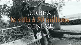 URBEX*GENÈVE N°2 . La villa à 50 millions