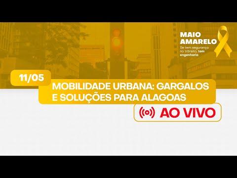 Mobilidade Urbana: Gargalos e Soluções para Alagoas - Maio Amarelo