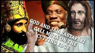 GOD & JAH RASTAFARI CALLS MUTA ON CUTTING EDGE